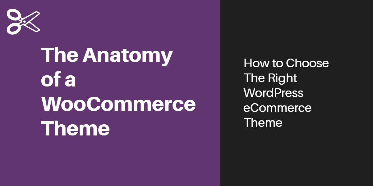 The Anatomy of a WooCommerce Theme: How to Choose The Right ...