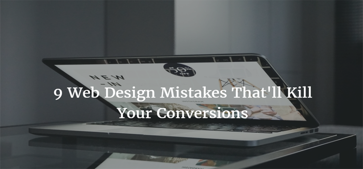 9 Web Design Mistakes That'll Kill Your Conversions