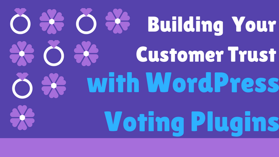 building your customers trust with best WordPress voting plugins