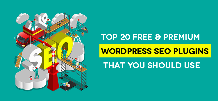 Top 20 Free & Premium WordPress SEO Plugins That You Should Use
